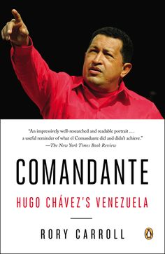 COMANDANTE by Rory Carroll -- The inside story of Hugo Chavez's rule and complex legacy