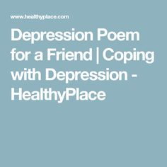 Depression Poem for a Friend | Coping with Depression - HealthyPlace