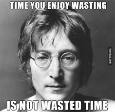 I use this quote every time someone says ''Gaming is a waste of time!''