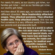 Elizabeth Warren:…about 30 years ago, our country moved in a different direction. New leadership attacked wages… Thing 1, We Are The World, Lol, Our Country, Thats The Way, How To Get Rich, Greed, Social Justice, Economics