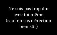 Ne sois pas trop dur avec toi-même (sauf en cas d'érection bien sûr) Mots Forts, Funny Quotes, Life Quotes, Guide To The Galaxy, French Quotes, Education Quotes, Writing Prompts, Sarcasm, Sentences