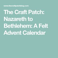 The Craft Patch: Nazareth to Bethlehem: A Felt Advent Calendar