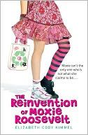 The Reinvention of Moxie Roosevelt by Elizabeth Kimmel    YARP Middle School List Nominee 2011-2012    Book cover used with permission from BN.com