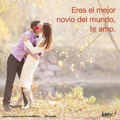 Eres el mejor novio del mundo, te amo.   #LOVE #Amor #Quotes #Frases