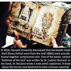 In Harvard University discovered that two books inside their library (which were from the were actually bound together using human skin. One of the books, named 'Desfinies of the Soul' was written by Dr. In the book, Dr. True Interesting Facts, Interesting Facts About World, Intresting Facts, Wow Facts, Wtf Fun Facts, Random Facts, Funny Facts, Random Stuff, Short Creepy Stories