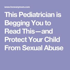 This Pediatrician is Begging You to Read This—and Protect Your Child From Sexual…