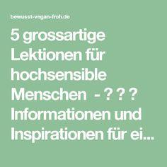 5 grossartige Lektionen für hochsensible Menschen - ☼ ✿ ☺ Informationen und Inspirationen für ein Bewusstes, Veganes und (F)rohes Leben ☺ ✿ ☼