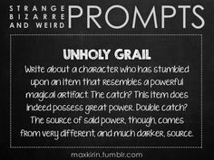 ✐ DAILY WEIRD PROMPT ✐  UNHOLY GRAIL Write about a character who has stumbled upon an item that resembles a powerful magical artifact. The catch? This item does indeed possess great power. Double catch? The source of said power, though, comes from very different, and much darker, source.  Want to publish a story inspired by this prompt? Click here to read the guidelines~ ♥︎ And, if you're looking for more writerly content, make sure to follow me: maxkirin.tumblr.com!