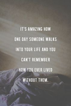 Image result for someone walks into your life that makes you forget what it was before