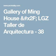 Gallery of Ming House / LGZ Taller de Arquitectura - 38