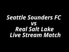 Seattle Sounders FC vs Real Salt Lake Live Match