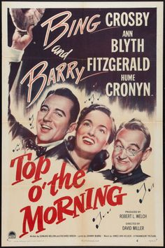 Top o' the Morning (1949)Stars: Bing Crosby, Ann Blyth, Barry Fitzgerald, Hume Cronyn, John McIntire ~  Director: David Miller