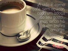 #vida #cafe #doce #docevida A vida é como café sem açúcar, cada um adoça ao seu gosto... Mas ainda há quem prefira amargo.