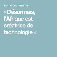 « Désormais, l'Afrique est créatrice de technologie »