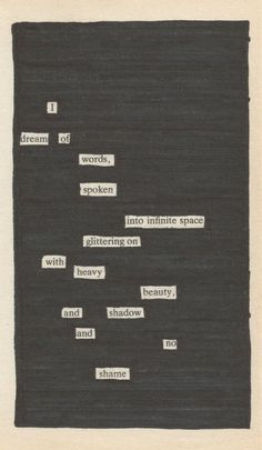 Newspaper Blackout—poetry through the omission of previously printed text. Great writing exercise for first day of class. Blackout Poetry, Poetry Art, Writing Poetry, Nice Poetry, Modern Poetry, The Words, Pretty Words, Beautiful Words, Beautiful Poetry