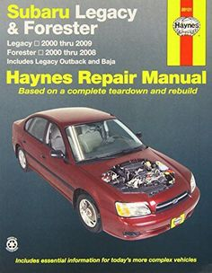 Subaru Legacy & Forester: Legacy 2000 thru 2009 - Forester 2000 thru 2008 - Includes Legacy Outback and Baja (Haynes Repair Manual)