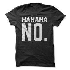 Hahaha No T-shirt design. If you want to customize a good-looking t-shirt design - Quotes T Shirt - Ideas of Quotes T Shirt - Hahaha No T-shirt design. If you want to customize a good-looking t-shirt design visit www. Sarcastic Shirts, Funny Shirt Sayings, T Shirts With Sayings, Funny Tees, Funny Quotes, Shirt Quotes, Funny Sarcastic, Humor Quotes, Funny Outfits