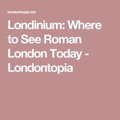 Londinium: Where to See Roman London Today - Londontopia