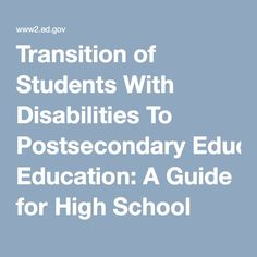 Transition of Students With Disabilities To Postsecondary Education: A Guide for High School Educators