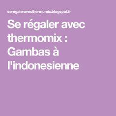 Se régaler avec thermomix : Gambas à l'indonesienne