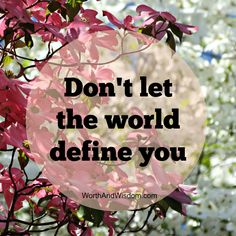 Don't let the world define you