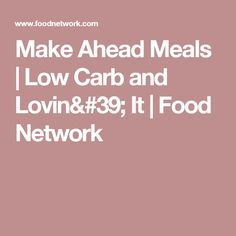 Make Ahead Meals | Low Carb and Lovin' It | Food Network