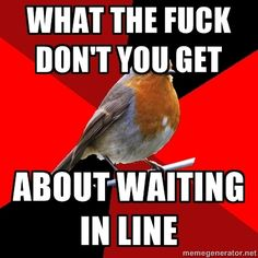 Retail Robin Right!  Customer keeps asking questions next to the register, interrupting other people's transactions... For shaaaaaaame!
