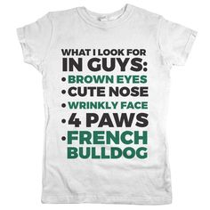 """The Frenchie is adorable and irresistible…pretty much your ideal dog. Our """"French Bulldog"""" tee will tell the world that the Frenchie is your dream date!"""
