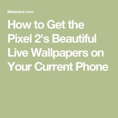 How to Get the Pixel 2's Beautiful Live Wallpapers on Your Current Phone