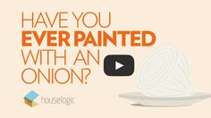 Ever painted with an onion? (GENIUS!) Find out how. From HouseLogic