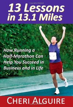 13 Lessons in 13.1 Miles: How Running a Half-Marathon Can Help You Succeed in Business and in Life « LibraryUserGroup.com – The Library of Library User Group