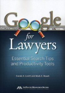 Google for Lawyers: Essential Search Tips and Productivity Tools: Carole A. Levitt, Mark E. Rosch: 9781604428223: Amazon.com: Books