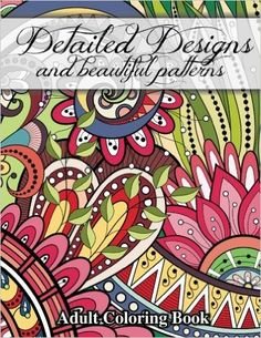 The Detailed Designs And Beautiful Patterns Adult Coloring Book Is Full Of Original