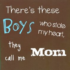 Wall art - There's these boys who stole my heart, they call me Mom   {something about a house full of boys - my heart knows I will be taken care of for all time}