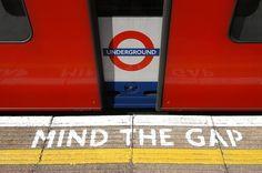 London Underground ----  MIND THE GAP…MIND THE GAP…MIND THE GAP…. ;)