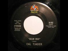 Cal Tjader-Solar Heat: used to love to play along with this. Grady Tate played drums on this (also played with NBC Tonight Show Orchestra w/Johnny Carson). Was told by pianist friend that Grady couldn't play triplets because he had been brought up in South American tradition (bossa nova, etc.). Whatever, he sure had a nice touch and was very musical. Cal used to play with DBQ, vibes and drums, I think, but went off on his own.