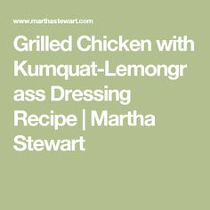 Grilled Chicken with Kumquat-Lemongrass Dressing Recipe | Martha Stewart