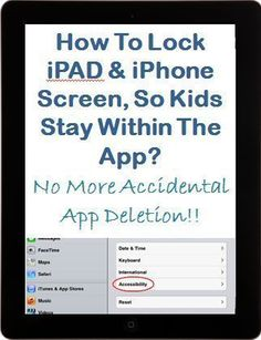 How to lock iPAD or iPhone Screen, so Children Stay within the App You Want Them to? - No More Accidental App Deletion or Unwanted App Re-arrangement! -- very helpful iPhone iPad tips for parents.