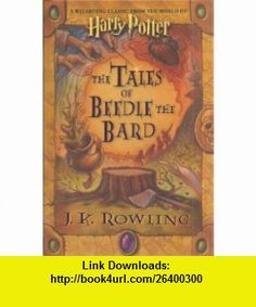 The Tales of Beedle the Bard (A Wizarding Classic From The World of Harry Potter) J. K. Rowling ,   ,  , ASIN: B004K3O42I , tutorials , pdf , ebook , torrent , downloads , rapidshare , filesonic , hotfile , megaupload , fileserve
