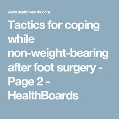 Tactics for coping while non-weight-bearing after foot surgery - Page 2 - HealthBoards Bunion Surgery, Ankle Surgery, Broken Ankle Recovery, Ankle Fracture, Preparing For Surgery, Broken Foot, Leg Cast, Coping With Depression, Surgery Recovery