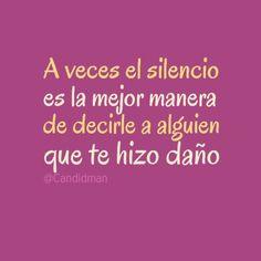 """""""A veces el silencio es la mejor manera de decirle a alguien que te hizo daño"""". #Citas #Frases @Candidman:"""