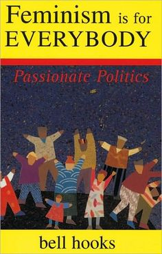 Click to read: http://excoradfeminisms.files.wordpress.com/2010/03/bell_hooks-feminism_is_for_everybody.pdf