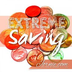 Extreme Saving | Jornie.com ~ Awesome tips on how to save money on a daily basis!