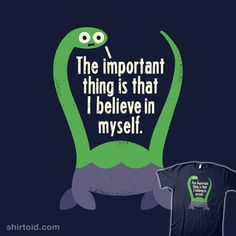 the important thing is that i believe in  myself. haha i believe! loch ness monster #nessie