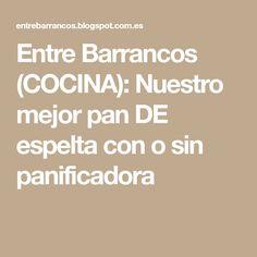 Entre Barrancos (COCINA): Nuestro mejor pan DE espelta con o sin panificadora