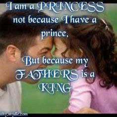 Actually I am a princess because of both...God blessed me with my Redneck Romeo and my King of All Kings my Daddy