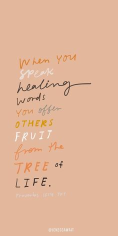 """When you speak healing words, you offer others fruit from the tree of life."" – … ""When you speak healing words, you offer others fruit [. Motivacional Quotes, Jesus Quotes, Faith Quotes, Wisdom Quotes, Encouragement Quotes, Best Bible Quotes, Inspirational Bible Quotes, Quotes About The Bible, Quotes About Sisters"