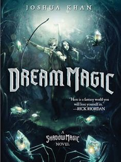 Dream Magic    Dream Magic  by Joshua Khan  Book: Shadow Magic #2  Publisher: Disney-Hyperion  Pub Date: April 2017  Genre: Young Adult  Format: ARC  Source: Publisher  Book Links:GoodreadsAmazonBook Links  A fabulously exciting sequel to the fantasy adventure SHADOW MAGIC.  People throughout Gehenna are disappearing even the feared executioner Tyburn. Many of the nobles believe the kidnappings to be the work of the northern trolls raiding south for the winter and when Baron Sable and others…