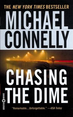 Chasing the Dime - Michael Connelly. I read this quickly. Edge of your seat. Surprises and twists--I was surprised to learn who the bad guy was. Great story!
