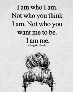 I Am Who I Am life quotes life life quotes and sayings life inspiring quotes life image quotes I Am Quotes, Cute Quotes, Woman Quotes, Quotes To Live By, Qoutes, Girl Life Quotes, Being Let Down Quotes, I Am Strong Quotes, Awesome Quotes